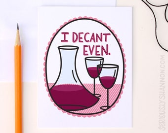 "Funny Wine Card, Wine Gift, Funny Drinking Card, ""I decant even"" A2 Greeting Card"