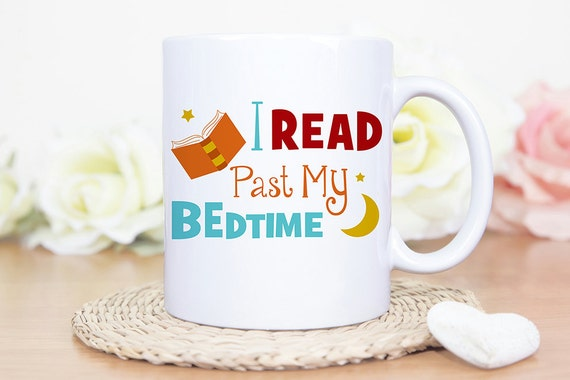 Coffee Mug I Read Past My Bedtime - Cute Coffee or Tea Cup - Great Gift for a Reader