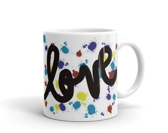 Coffee / Tea / Drink / Soup Mug, White with Love Saying and Paint Splatters