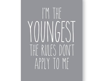 Im The Youngest The Rules Don't Apply to me! Childrens Print For Youngest Child, Humorous Childrens Print