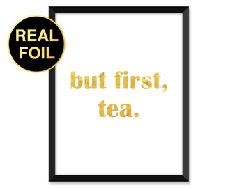 Gold Foil Print, But first tea, Abstract, Minimal, typography, home decor, real gold foil, inspirational quote art print