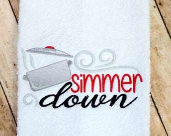 Ready to ship- Simmer Down Kitchen Towel- hand towel, gift, kitchen decor, hostess gift, puns