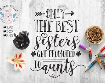 Best sisters Get Promoted to Aunts Cut File and Printable in SVG, DXF and PNG, Aunt File, Aunt Printable, New Baby Quote, New Baby Printable