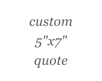 "Custom 5""x7"" Quote"