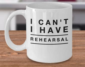 Actor Coffee Mug - Gifts For Theatre - Actress Gift Ideas - Funny Gifts For Actors - I Can't I Have Rehearsal