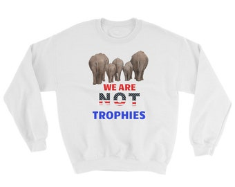 Elephants And Wildlife Are NOT Trophies Sweatshirt