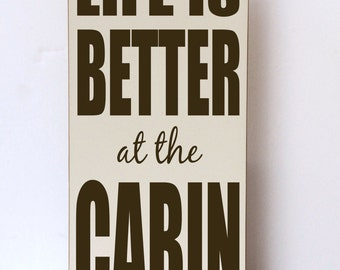 Life Is Better at the Cabin, Cabin Decor, Cabin Wall Decor, Cabin Wood Sign, Wood Sign for Cabin, Cabin Art, Art for Cabin, You Choose Color