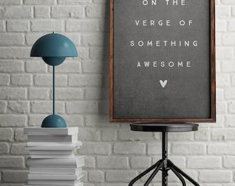 Art Print Digital On The Verge of Something Awesome Inspirational Motivation Digital Art Print Modern Gray