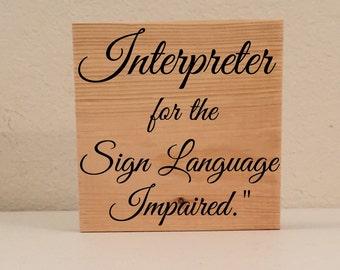 Interpreter for the Sign Language Impaired Sign/Shelf Sitter, ASL Sign, Sign Language Decor, ASL Wall Art/Shelf Art, Deaf Culture Sign