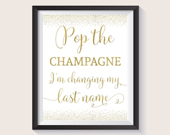 Pop the Champagne I'm changing my last name, Gold Bridal Shower Sign, Gold Bachelorette Party Sign, Pop The Bubbly I'm Getting A Hubby sign