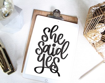 She Said Yes Engagement Print, Direct Download, Wedding Print, Hand Lettered