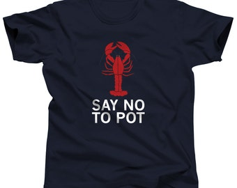 Lobster Shirt - Say No To Pot - Marine Biology - Maine - New England - Lobster Bake - Fisherman - Crustacean - Lobster Party - Seafood Boil