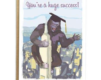 You're a Huge Success; Funny Graduation Card; Funny Card for Grad; King Kong; Graduate Humor; Class of 2017; High School College Graduation