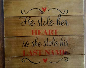 He stole her heart so she stole his last name, Wedding sign, wedding decor, bridal shower decor, Wedding gift, Wedding wood sign
