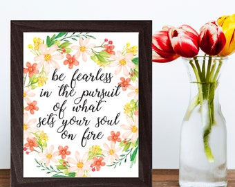Printable Quote, Quote Wall Art, Inspirational Print, Printable Art, Be Fearless In The Pursuit of What Sets Your Soul On Fire, Art Prints