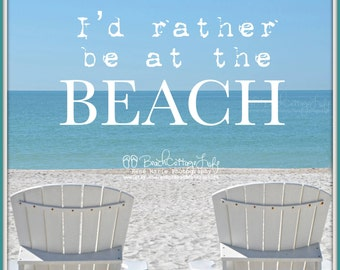 I'd Rather Be At The BEACH - White Sand Blue Water Adirondack Beach Chair... Coastal Living Cottage SHORE House Fine Art Photography)