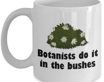 Botany Coffee Mug - Funny Botanist Gift Idea - Botanists Do It In The Bushes