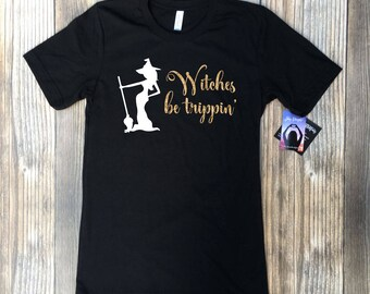 Witches be trippin, halloween womens shirt, halloween shirt, witch shirt, halloween, halloween costume, halloween party shirt, womens shirt