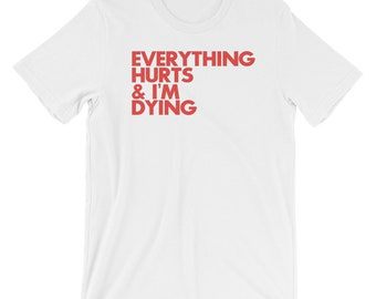 Everything Hurts & I'm Dying T-shirt Gym Weights Muscle