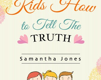 Teach your Kids  How to Tell The Truth : Lying & Telling the Truth For Kids
