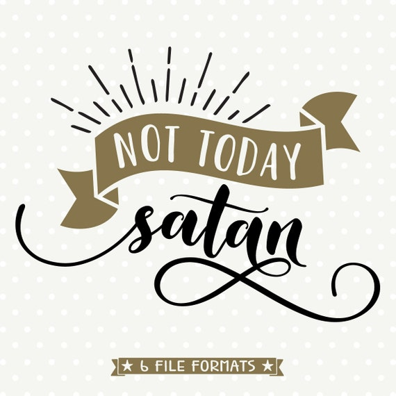 Not Today Satan Cuttable Christian Svg File Religious Vinyl