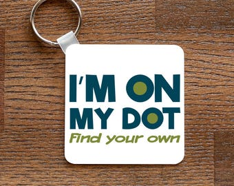 I'm On My Dot - Funny Marching Band Music Themed Keychain