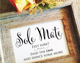 Sole Mate Dancing Shoes Wedding Sign Wedding Dance Shoes Sign Feet Sore Find the one & dance some more (Frame NOT included)