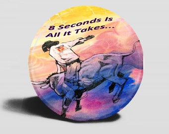 Button Bull Rider - 8 Seconds Is All It Takes Magnet Or Pinback - Original Design- 2.25 Inch Round