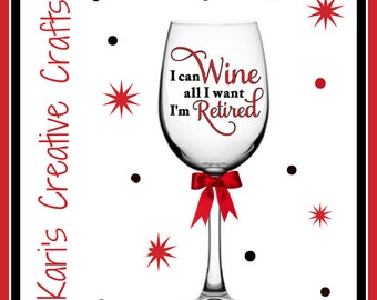 I can wine all I want I'm retied, retirement gift, retirement wine glass, Retired, Personalized Wine Glass, Retirement, Custom Glass