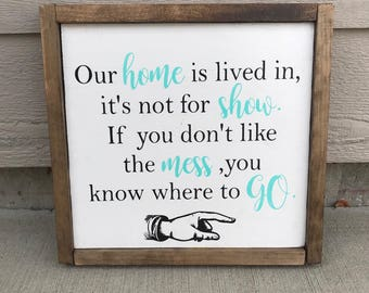Our home is lived in, it's not for show, if you don't like the mess you know where to go, housewarming gift, entryway decor, porch sign