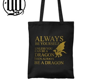 Always be yourself unless you can be a dragon - Tote Bag - Gold on Black