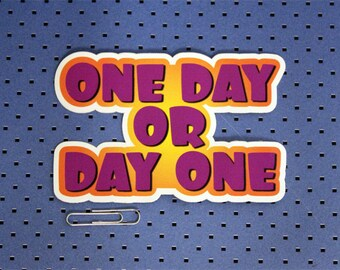 One Day or Day One Bumper Sticker