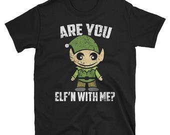 Are You Elf'n With Me? Sarcastic Funny Christmas Shirt