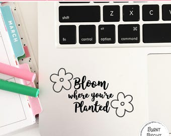 Laptop Decal Sticker * Bloom Where You're Planted * Flower Laptop Sticker * Gardening Laptop Decal