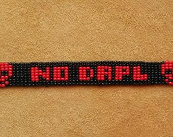 NO DAPL. Loom beaded bracelet. Show your support.Standing Rock.Dakota Access Pipeline.Lakota.Sioux.