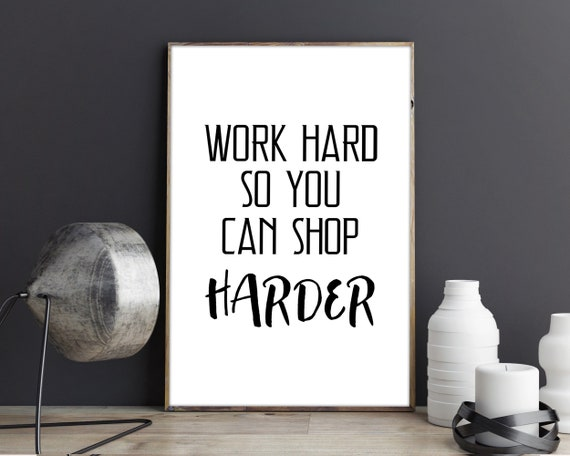 Work Hard So You Can Shop Harder Digital Quotes, Quote Prints, Printable Wall Art Instant Prints, Wall Decor Calligraphy Printable Quotes by Etsy