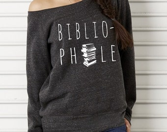 Bibliophile Bella Wide neck Sweatshirt Off the shoulder slouchy long sleeve shirt  screenprint