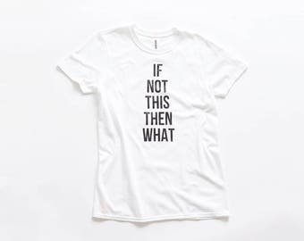 If Not This Tee   Funny Graphic T-shirt   Typography   Font Lover   Existentialist Doomsday Existentialism Nihilist
