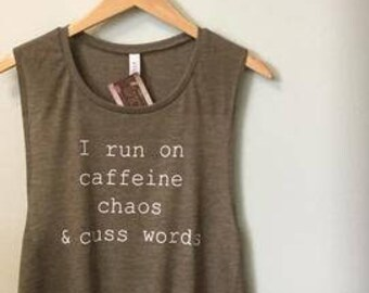 I run on caffeine chaos and cuss words// womens tank// work out tank