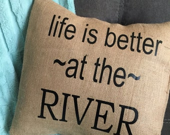 Life is Better at the River Burlap Envelope Pillow Cover/ Pillow Cover/ Burlap Pillow Cover