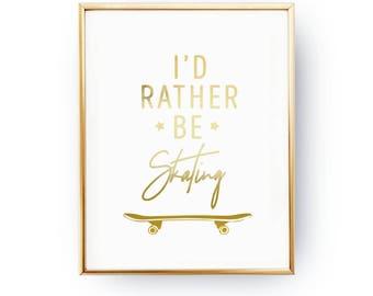 I'd Rather Be Skating Print, Skateboard Decor, Teen Boy Bedroom, Real Gold Foil Print, Teen Print, Teenage Wall Art, Teenager Inspiration