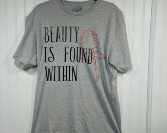 Mens beauty is found within shirt. Beauty and the beast. Disney shirt.