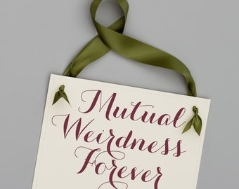 Mutual Weirdness Forever Wedding Sign Handcrafted Banner Bride & Groom Couple Engagement Announcement Bridal Portraits Photo Prop 1160 BW