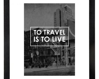 To Travel Is To Live Print