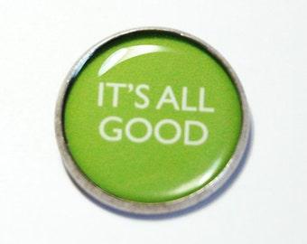 Its All Good Pin, Brooch, Funny pin, lapel pin, Humor, Green, Funny Saying (2662)