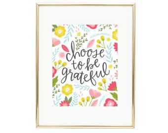 Choose to be Grateful Floral Hand Lettered Print