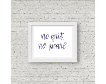 No Grit, No Pearl / Watercolor Quote / Calligraphy Print / Hand Lettering / Home Decor/ Wall Art / Wall Print / 8x10