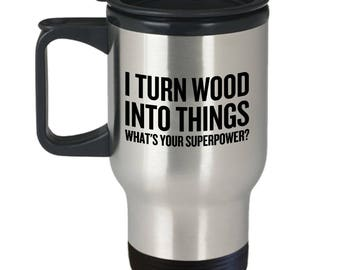 Funny Woodworker Travel Mug - Carpenter Gift Idea - Woodworking, Carpentry Present - I Turn Wood Into Things