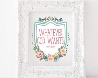 Whatever God wants Print, Saint Gianna Beretta Molla Print, St Gianna Printable, Whatever God wants Printable, saint quotes, catholic art