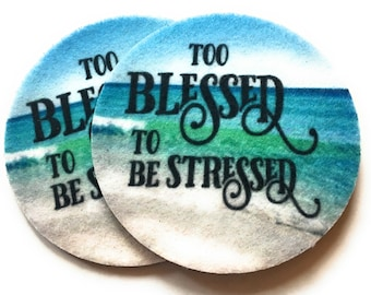 Car coasters for your cars cup holder - Set of two super absorbent car coaster- Too blessed to be stressed - Free Shipping - Car Coasters